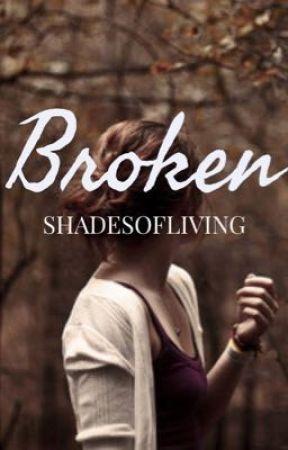 Broken by shadesofliving