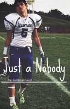 Just a Nobody (Hayes Grier FanFic) by Suckingshawn