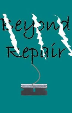Beyond Repair (short story) by SilentxAngel