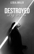 Destroyed By Words------COMPLETED by ThatBrokenGirl18