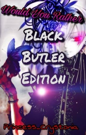 Would you rather (Black Butler Edition) by Princess_Crystonia