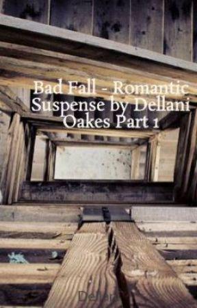 Bad Fall - Romantic Suspense by Dellani Oakes by Dellani