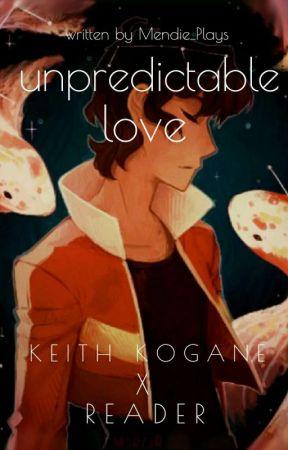 Unpredictable Love (Keith x Reader) by cap-tae-vating