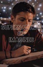 Supernatural Gif Imagines *on break* by JustAFangirlLmao
