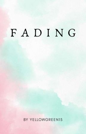 F A D I N G (On going)  by yellowgreen15
