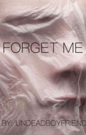 FORGET ME by undeadboyfriend