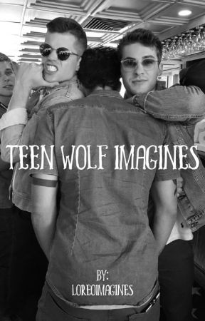 Teen Wolf Imagines ♡ | ON HOLD by loreoimagines