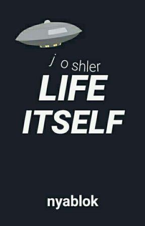 Life Itself [joshler] by nyablok
