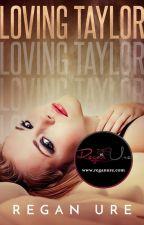 Loving Taylor - Loving Bad #4 (Sample of Published Book) by ReganUre