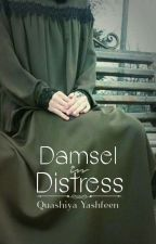 Damsel In Distress (A Wattpad Featured Book✓) by Yashfeen007