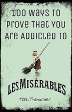 100 Ways To Prove That You Are Addicted To Les Mis by Miss_Thenardier