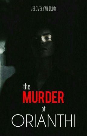 The Murder of Orianthi by ZeLovelyWeirdo