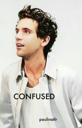 CONFUSED (Mika FanFiction) by paulinatlr