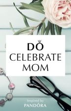 Do Celebrate Mom by SmileCheerfully