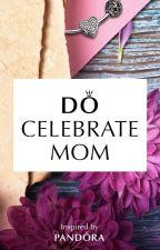 Do Celebrate Mom by I-Believe-In-Larry