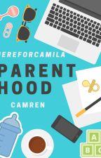 Parenthood (Camren) by HereForCamila