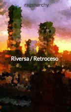 Riversa / Retroceso by ragsnarchy