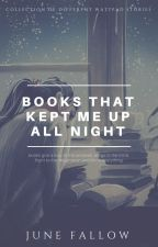 books that kept me up all night by junefallow