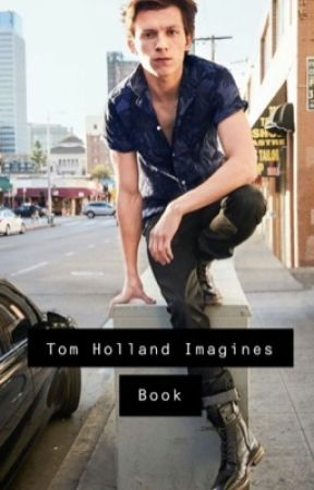Tom Holland Imagines by 0killer-queen