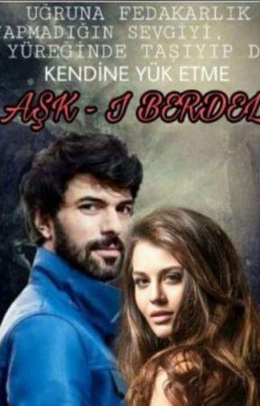 AŞK-I BERDEL (Tamamlandı)  by zarifEdebiyat