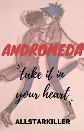 Andromeda, Take It In Your Heart (2doc Fan Fiction) by AllStarKiller