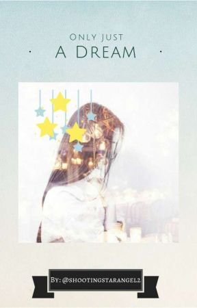 Only Just a Dream [Original- Under Major Reconstruction] by shootingstarangel2