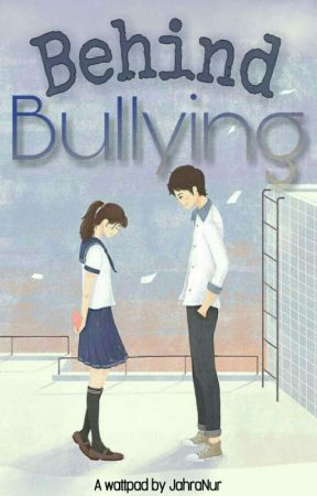 Behind Bullying [END] by JahraNur
