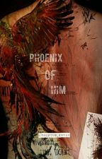 Phoenix Of Him [COMING SOON] by Gorgeous_enyah