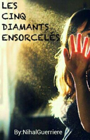 Les cinq diamants ensorcelés  by NihalGuerriere