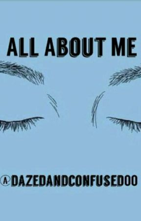 All About Me by dazedandconfused00