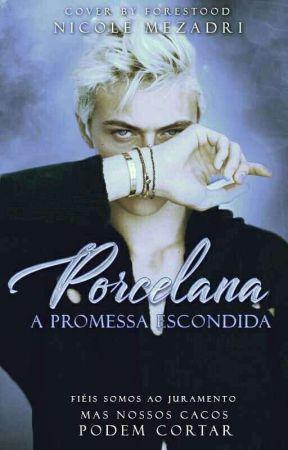 Porcelana - A Promessa Escondida (Completo) by NicoleMezadri0