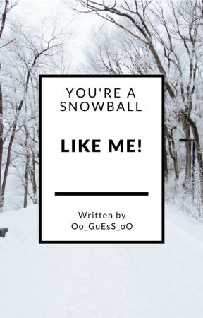 You're a Snowball Like Me! by Oo_GuEsS_oO