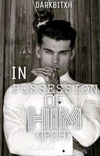 In Possession Of Him (IPOH) by darkbitxh