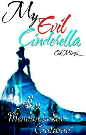 My Evil Cinderella by CikMimpi_