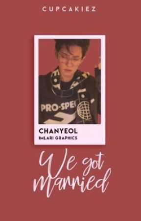 [DISCONTINUED]We Got Married! (EXO Chanyeol x Reader) by cupcakiez