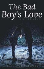 THE BAD BOYS LOVE: Die For Love by i_am_not_sorry