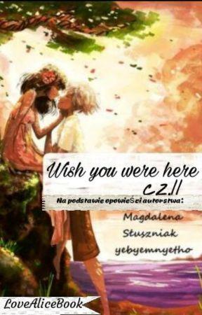 Wish you were here cz. II (c.d.n.n.) by LoveAliceBook