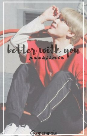 better with you | pjm [ON-HOLD] by ametanoia