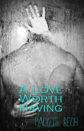 A Love Worth Having by PauletteBeoh