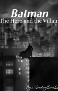 Batman: The Hero and The Villain (Book 1) (COMPLETED)  cover