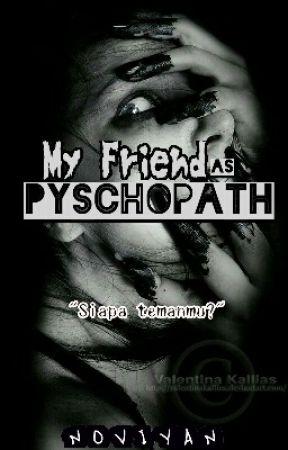 My Friend As Pyschopath by nnoviyan