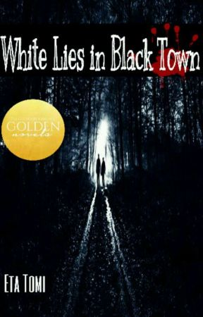 White Lies in Black Town by TheLitQueen_