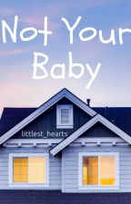 Not Your Baby (Ageplay) by littlest_hearts