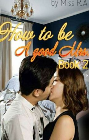 How To Be A Good MRS.(Book 2 My Love and My Revenge) by lovekiss_24