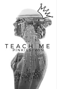 Teach Me {Completed} cover