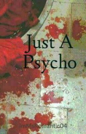 Just A Psycho by imMsRomantic04