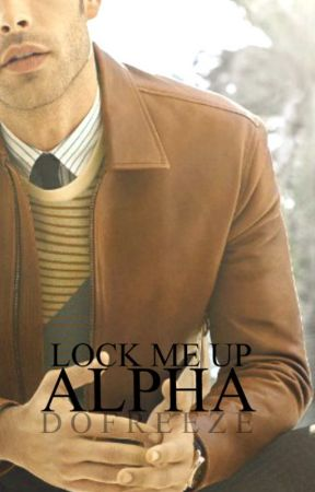 Lock Me Up, Alpha by DoFreeze