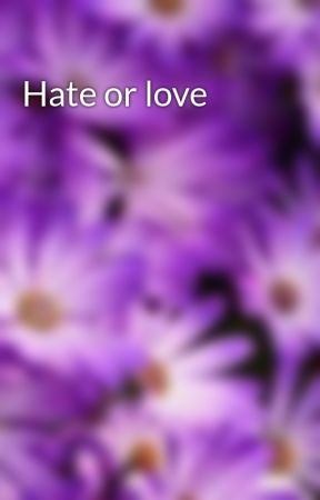 Hate or love by Twizzzler41