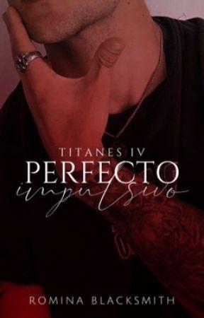 Perfecto Impulsivo   Titanes IV   by RominaBlacksmith