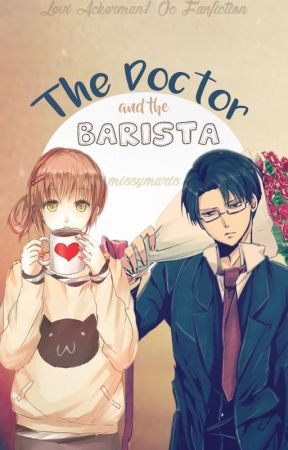 The Doctor and the Barista (Levi Ackerman / OC) by missymaris